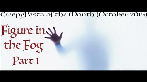CreepyPasta of the Month (October 2015)- A Figure in the Fog (Pt