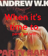 When-its-time-to-party-we-will--1