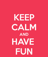 Keep-calm-and-have-fun-5520