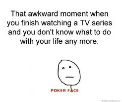 File:That awkward moment when you finish watching a TV series.jpg