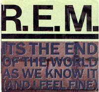R.E.M. - It's the End of the World as We Know It (And I Feel Fine) (United States)