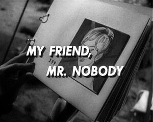 My friend, mr. nobody
