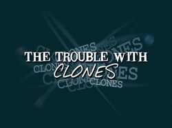 TheTroublewithClones-TitleCard