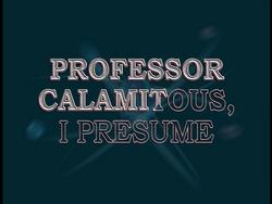 Professor Calamitous, I Presume (Title Card)
