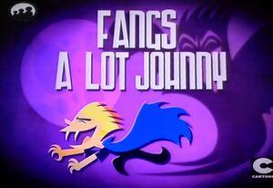 Fangs a lot Johnny