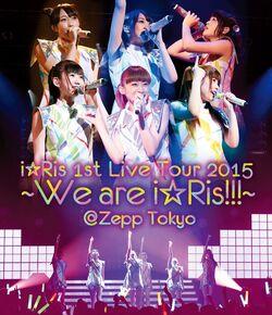 I☆Ris 1st Live Tour 2015 ~We are i☆Ris!!!~@Zepp Tokyo