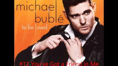 You've Got a Friend in Me ~ Michael Bublé ~ To Be Loved