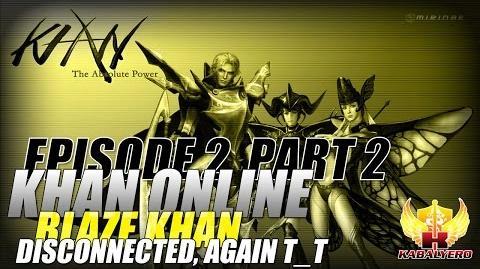 Khan Online Gameplay E2P2 Blaze Khan - Disconnected, Again T T