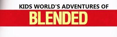 Kids World's Adventures of Blended