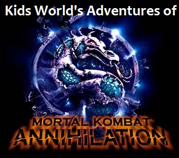 Kids World's Adventures of Mortal Kombat- Annihilation