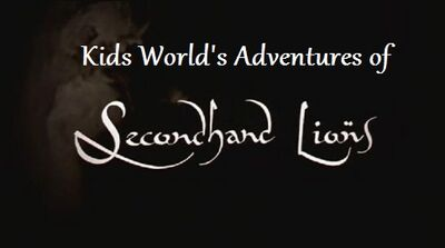 Kids World's Adventures of Secondhand Lions