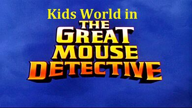 Kids World in The Great Mouse Detective