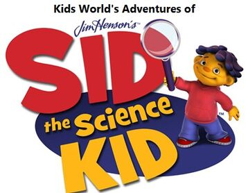 Kids World's Adventures of Sid The Science Kid