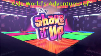 Kids World's Adventures of Shake It Up