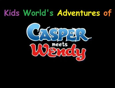 Kids World's Adventures of Casper Meets Wendy