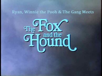 Ryan, Winnie the Pooh & The Gang Meets The Fox and The Hound