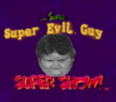 The Super Evil Guy Super Show