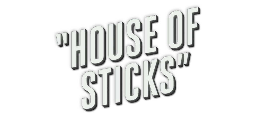 File:House Of Sticks.png