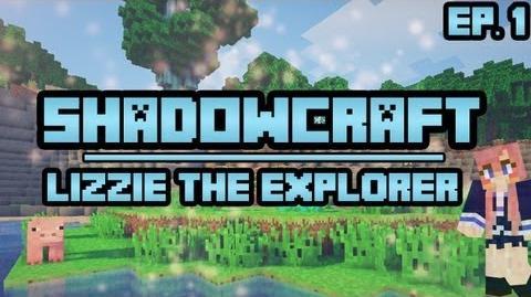 Lizzie The Explorer ShadowCraft Ep. 1