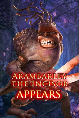 Arambarley the Incisor Appears