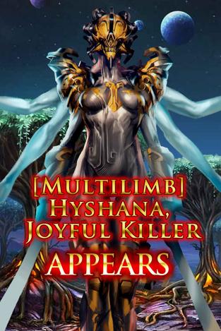 (Multilimb) Hyshana, Joyful Killer Appears