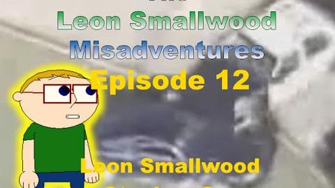 The Leon Smallwood Misadventures Episode 12 Leon Smallwood Steals a Car (V1.1)