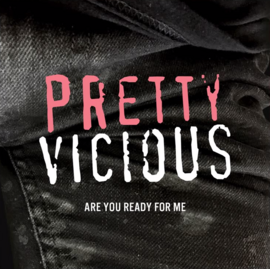 Pretty vicious are you ready for me