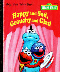 Happy and sad grouchy and glad