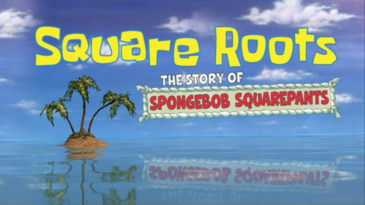 Square Roots- The Story of SpongeBob SquarePanats