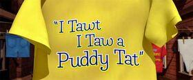 I Tawt I Taw A Puddy Tat