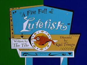 Lt a fist full of lutefisk