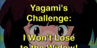 Yagami's Challenge: I Won't Lose to the Widow!