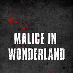 Malice In Wonderland.