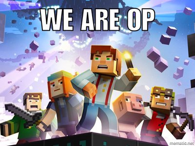 File:Minecraft story mode we are op meme by creeperrick-da7csit.jpg