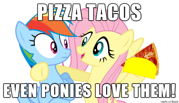 File:FANMADE Pizza Tacos for ponies meme.png