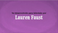 Developed for TV by Lauren Faust Credit - Portuguese (Brazil) (DVD).png