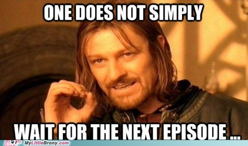 File:FANMADE One does not simply wait for the next episode.jpg