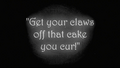 Get your claws off that cake you cur! S2E24.png