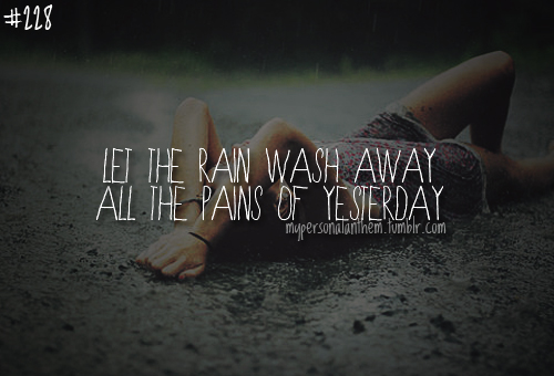 "File:""Let the rain wash away all the pains of yesterday"".jpg"