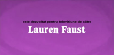Developed for TV by Lauren Faust Credit - Romanian (DVD)