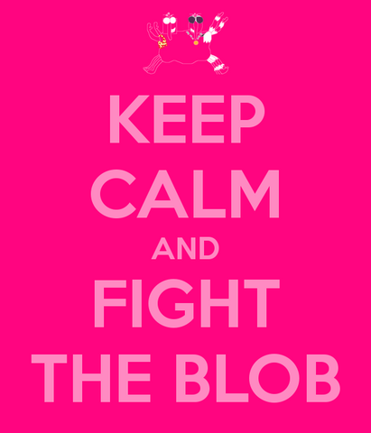 File:Keep calm and fight the blob2.png