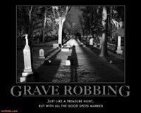 Grave-robbing-pzy-grave-robbing-treasure-hunt-demotivational-posters-1316322160