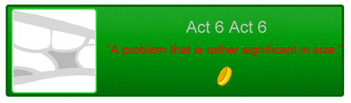 File:Act 6 Act 6 significant problem.png