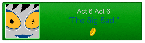 File:Act 6 Act 6 the 8ig 8ad.png