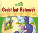 Grobi hat Heimweh