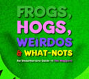 Frogs, Hogs, Weirdos & What-nots