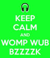 Womp-wub-bzzzzk
