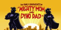 Mighty Mom and Dyno Dad