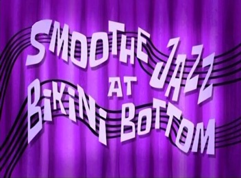 File:Smoothe Jazz at Bikini Bottom.jpg