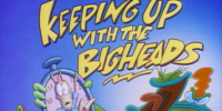 Keeping Up With the Bigheads